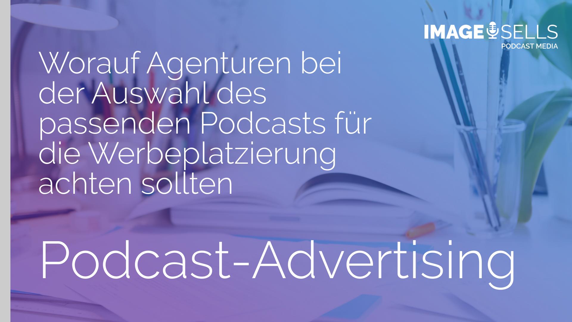 Worauf Agenturen bei der Auswahl des passenden Podcasts für die Werbeplatzierung achten sollten