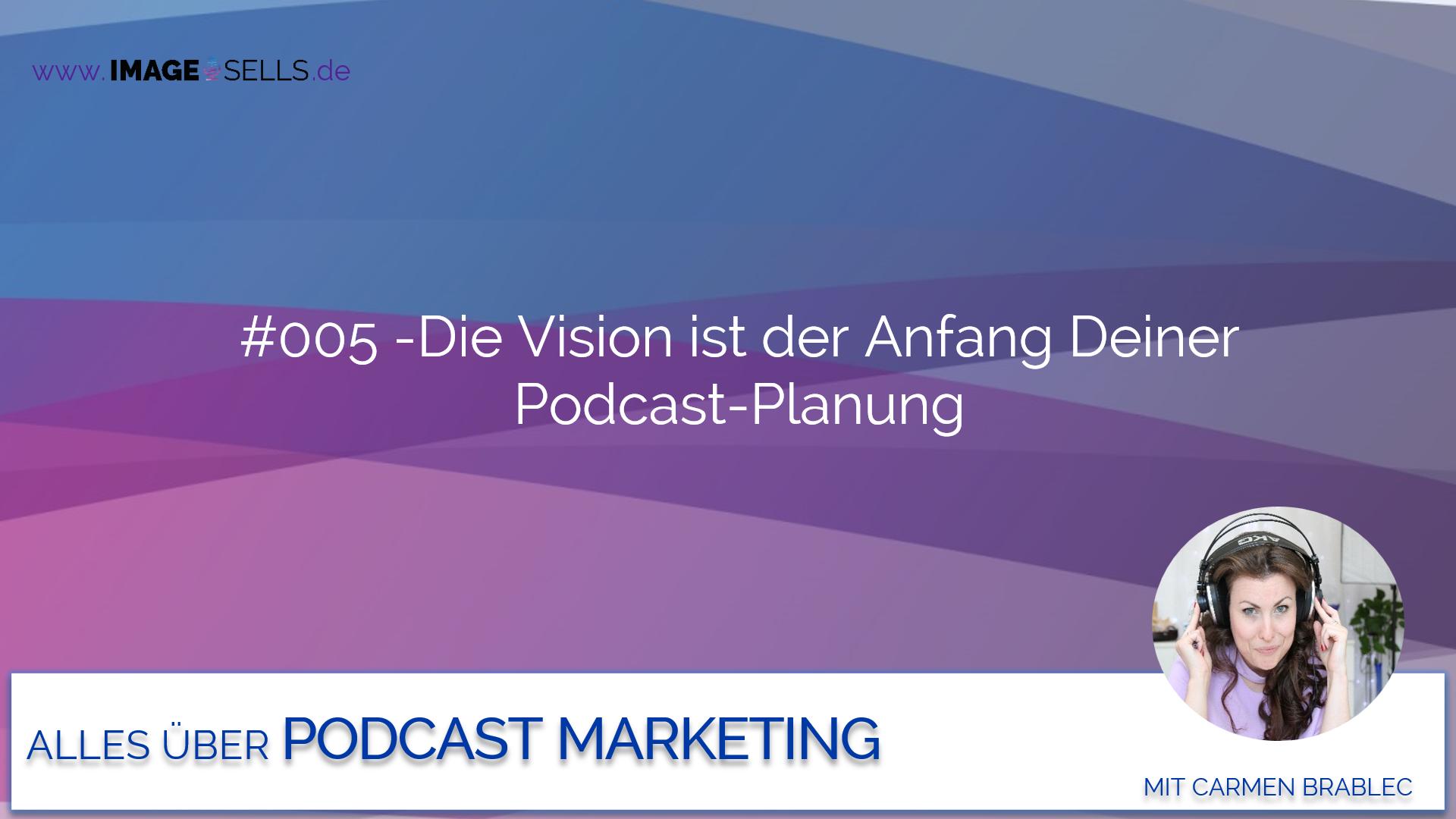 Die Vision ist der Anfang Deiner Podcast-Planung – #005