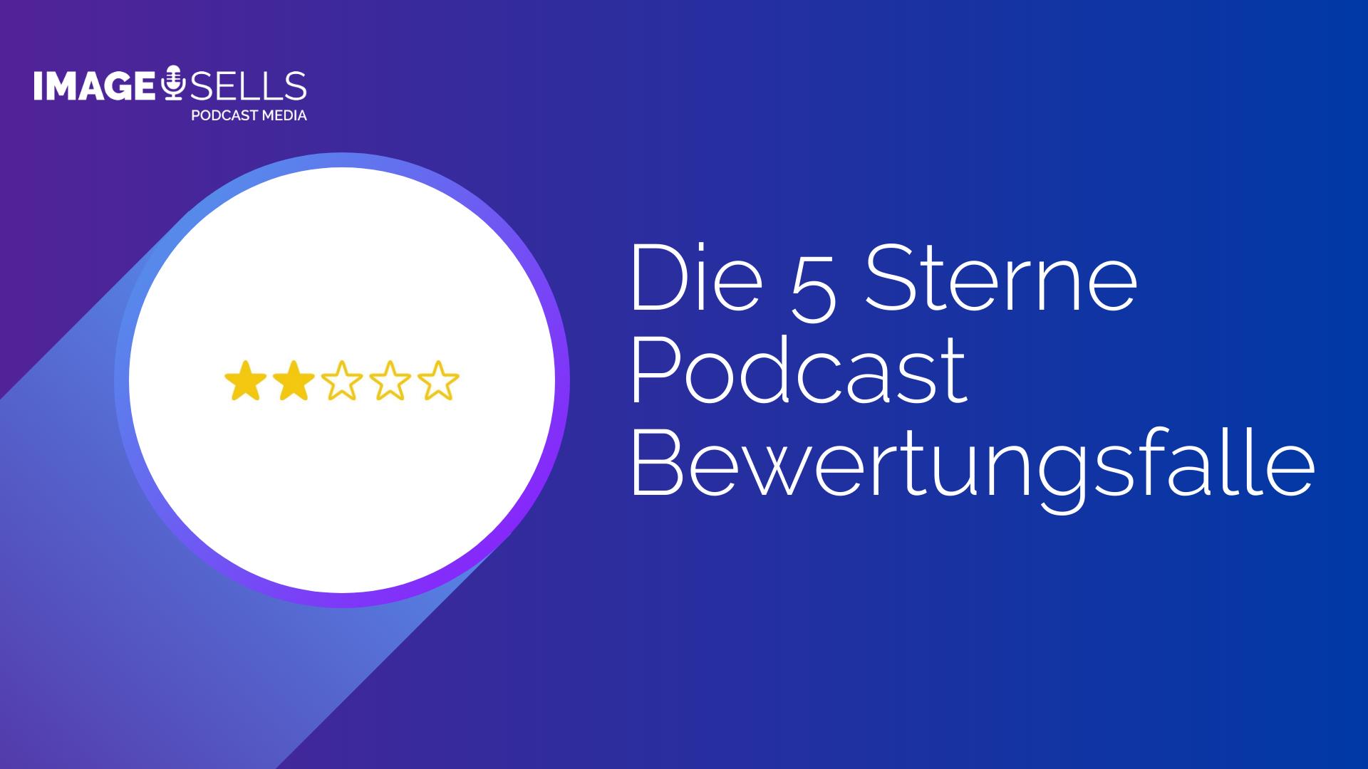 Die 5 Sterne Podcast Bewertungsfalle