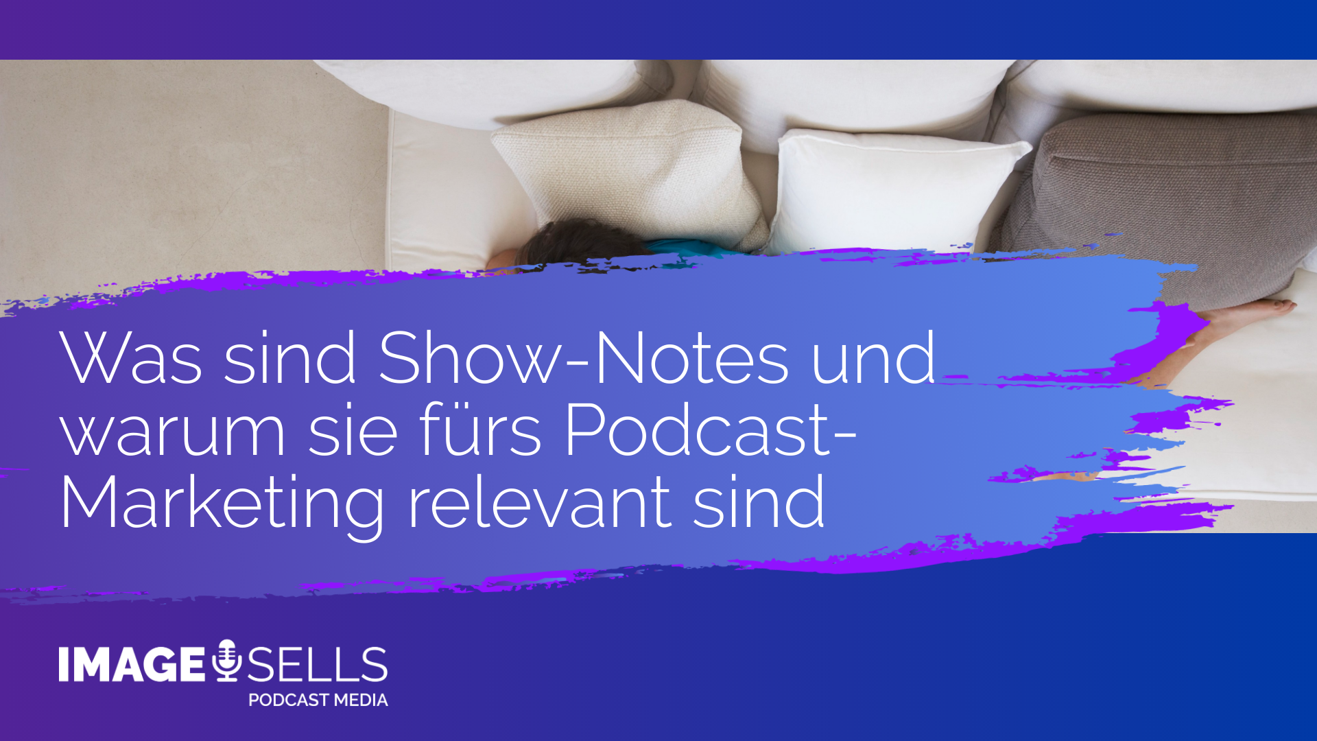 Was sind Show-Notes und warum sie fürs Podcast-Marketing relevant sind