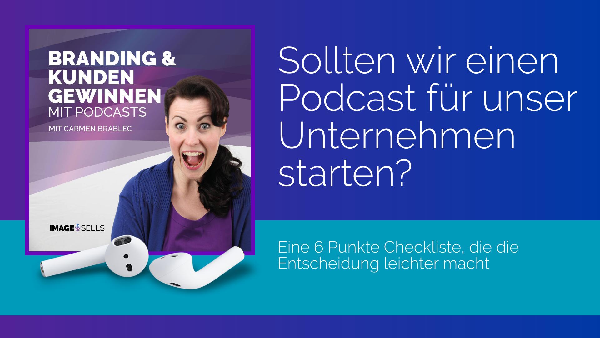 Sollten wir einen Podcast für unser Unternehmen starten? Eine 6 Punkte Checkliste, die die Entscheidung leichter macht