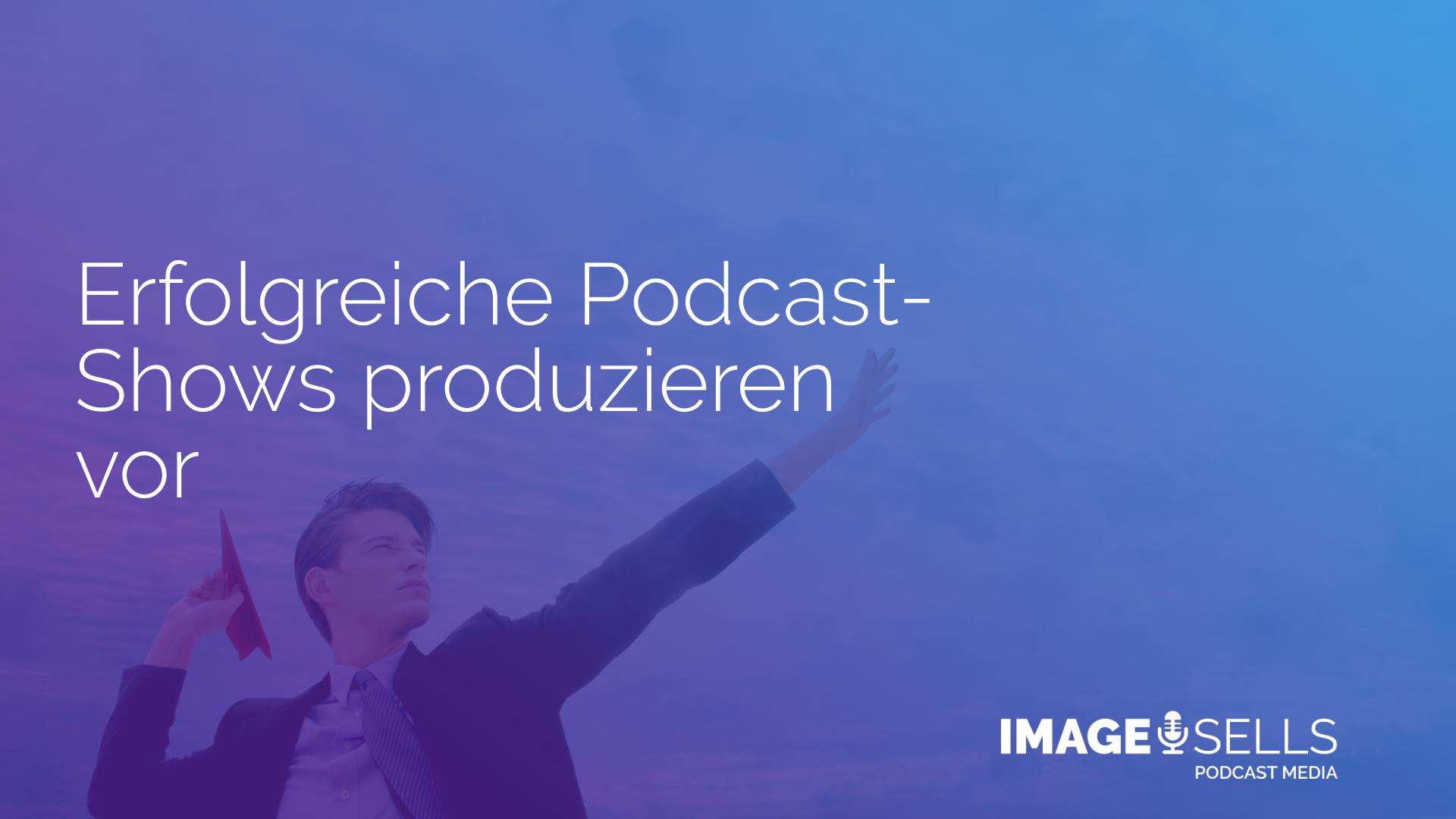 Erfolgreiche Podcast-Shows produzieren vor