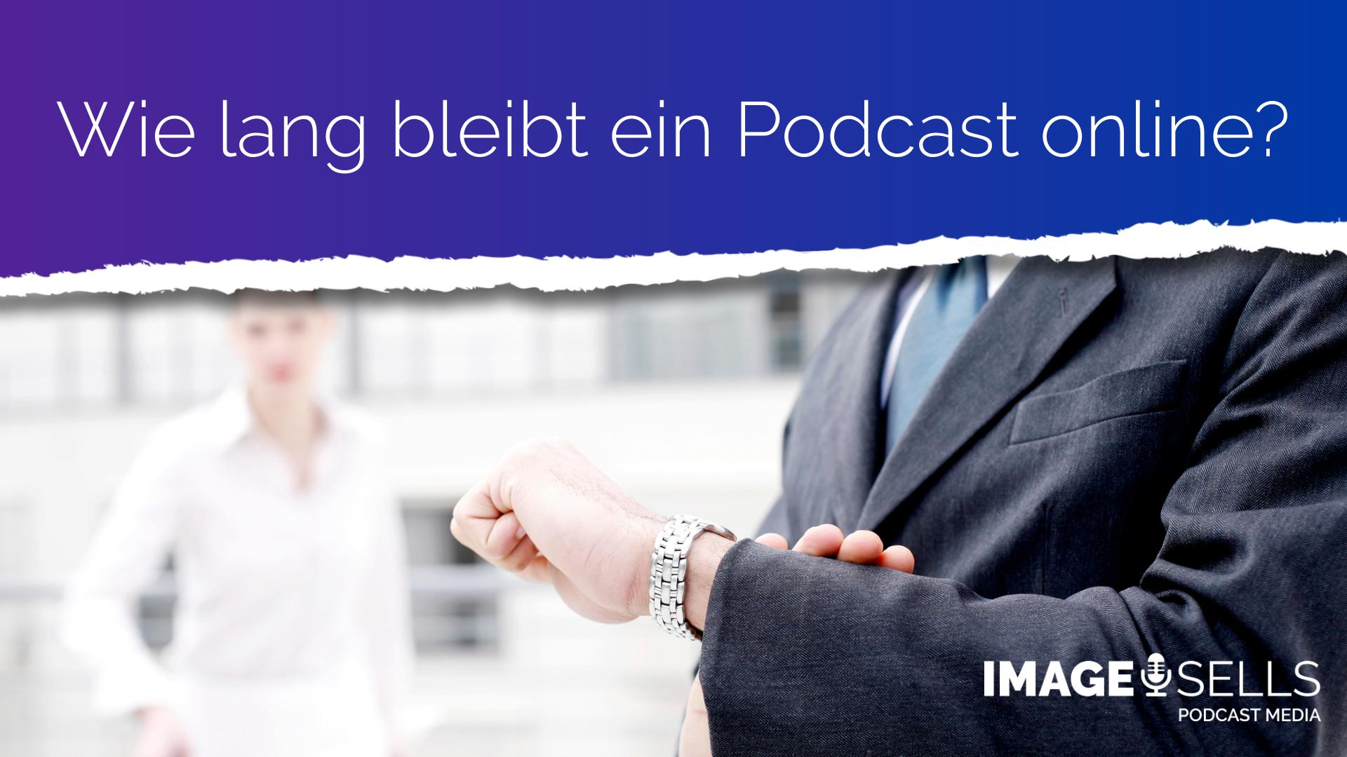 Wie lange bleibt ein Podcast online?