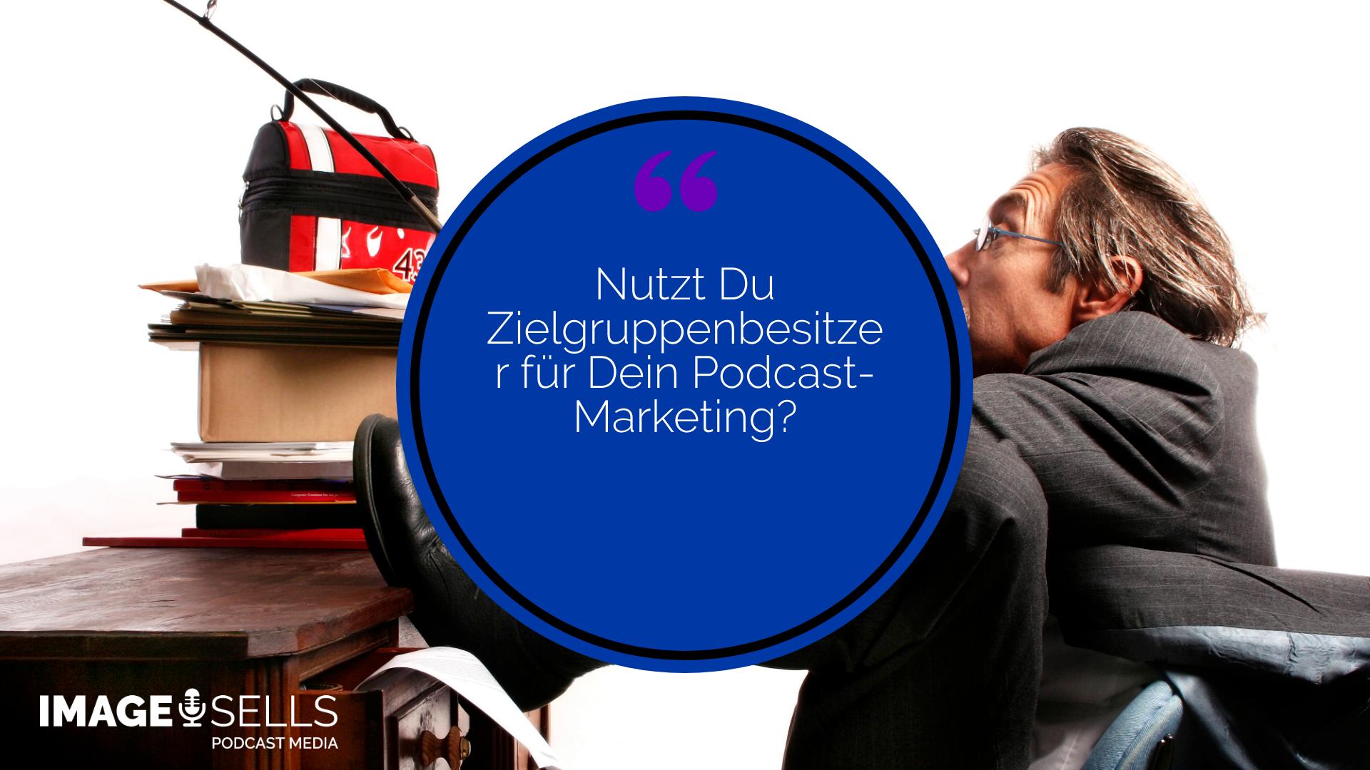 Mit Zielgruppenbesitzern den Podcast besser vermarkten
