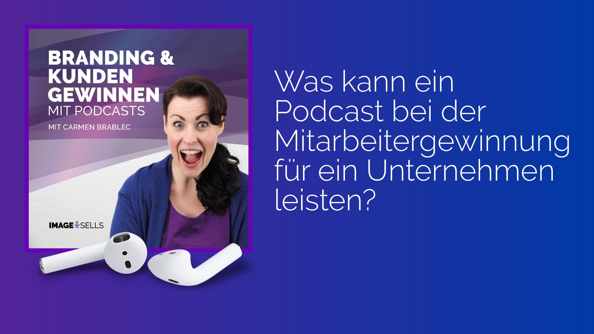 Wobei kann unserem Unternehmen ein Podcast nutzen: Bei der Mitarbeitergewinnung